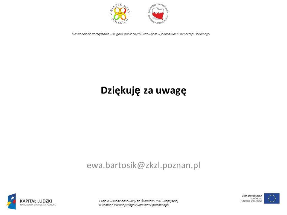 Dziękuj ę za uwagę ewa.bartosik@zkzl.poznan.pl Doskonalenie zarządzania usługami publicznymi i rozwojem w jednostkach samorządu lokalnego Projekt wspó