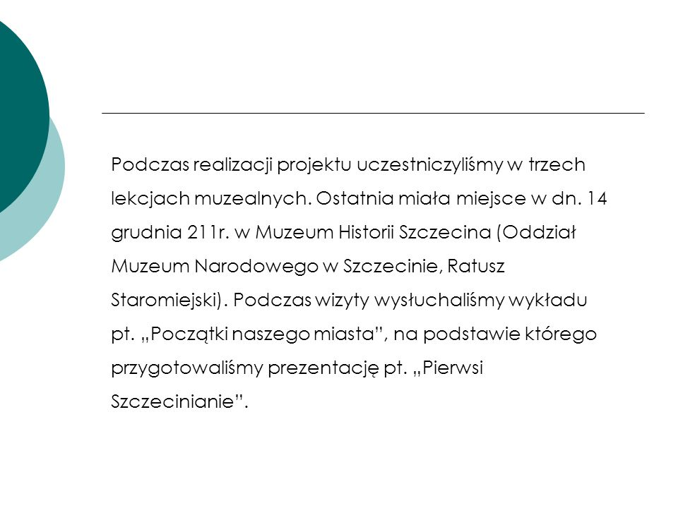 Podczas realizacji projektu uczestniczyliśmy w trzech lekcjach muzealnych.