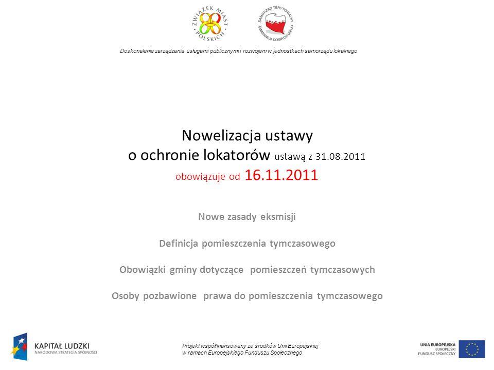 Nowelizacja ustawy o ochronie lokatorów ustawą z 31.08.2011 obowiązuje od 16.11.2011 Nowe zasady eksmisji Definicja pomieszczenia tymczasowego Obowiąz