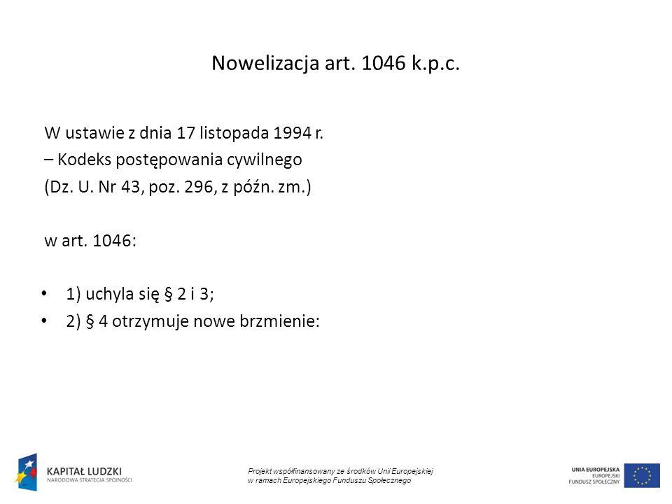 Nowelizacja art. 1046 k.p.c. W ustawie z dnia 17 listopada 1994 r. – Kodeks postępowania cywilnego (Dz. U. Nr 43, poz. 296, z późn. zm.) w art. 1046: