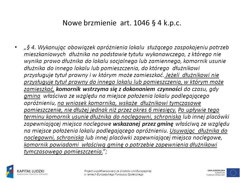 Nowe brzmienie art. 1046 § 4 k.p.c. § 4. Wykonując obowiązek opróżnienia lokalu służącego zaspokojeniu potrzeb mieszkaniowych dłużnika na podstawie ty