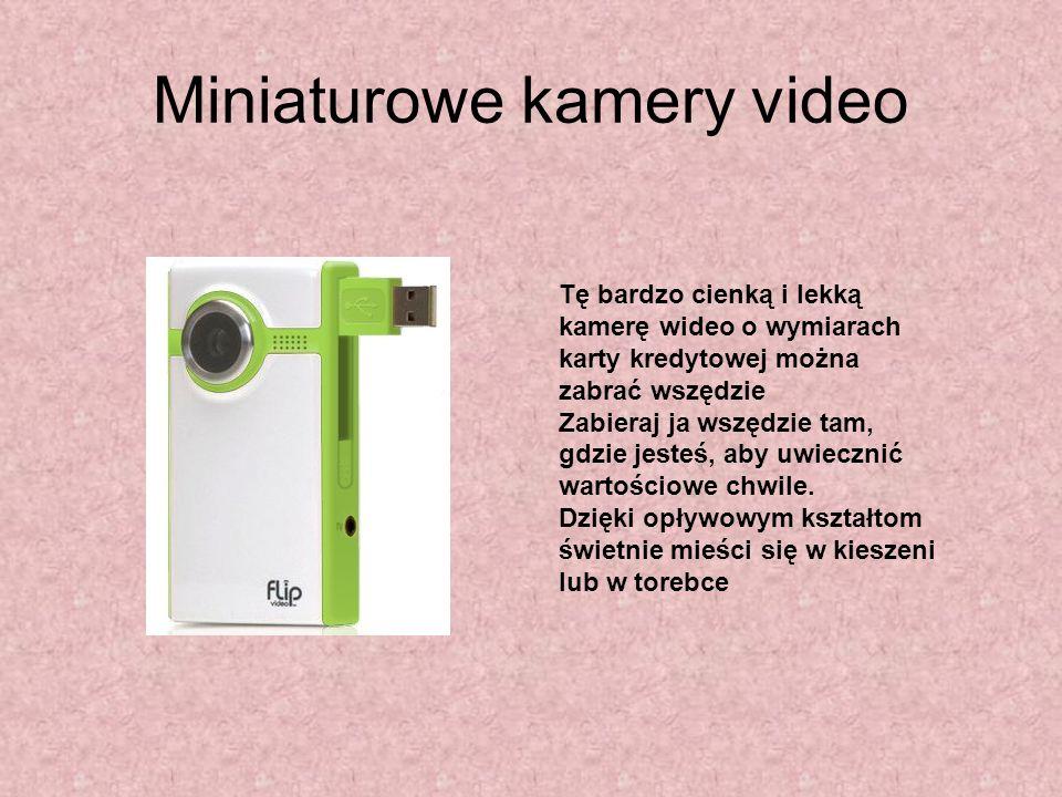 Miniaturowe kamery video Tę bardzo cienką i lekką kamerę wideo o wymiarach karty kredytowej można zabrać wszędzie Zabieraj ja wszędzie tam, gdzie jest