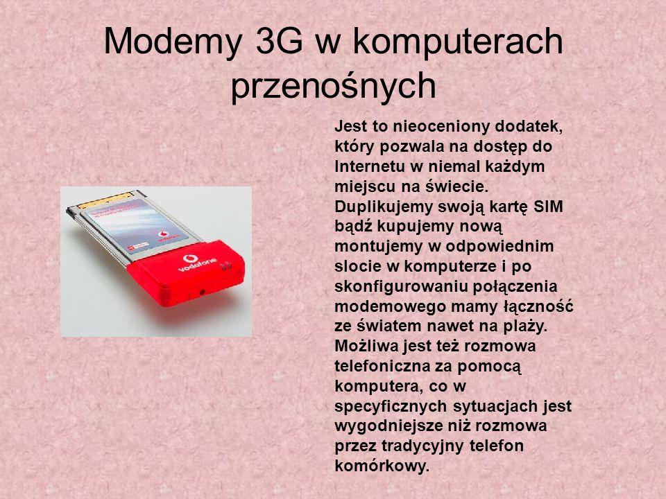 Modemy 3G w komputerach przenośnych Jest to nieoceniony dodatek, który pozwala na dostęp do Internetu w niemal każdym miejscu na świecie. Duplikujemy