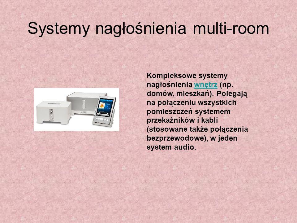 Systemy nagłośnienia multi-room Kompleksowe systemy nagłośnienia wnętrz (np. domów, mieszkań). Polegają na połączeniu wszystkich pomieszczeń systemem