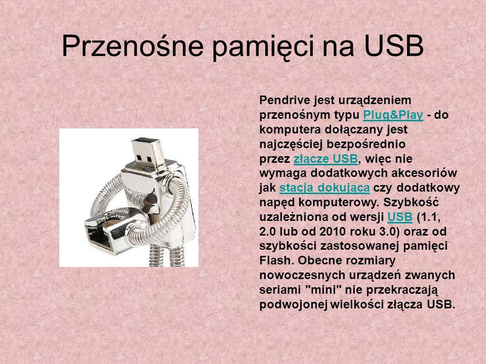 Przenośne pamięci na USB Pendrive jest urządzeniem przenośnym typu Plug&Play - do komputera dołączany jest najczęściej bezpośrednio przez złącze USB,