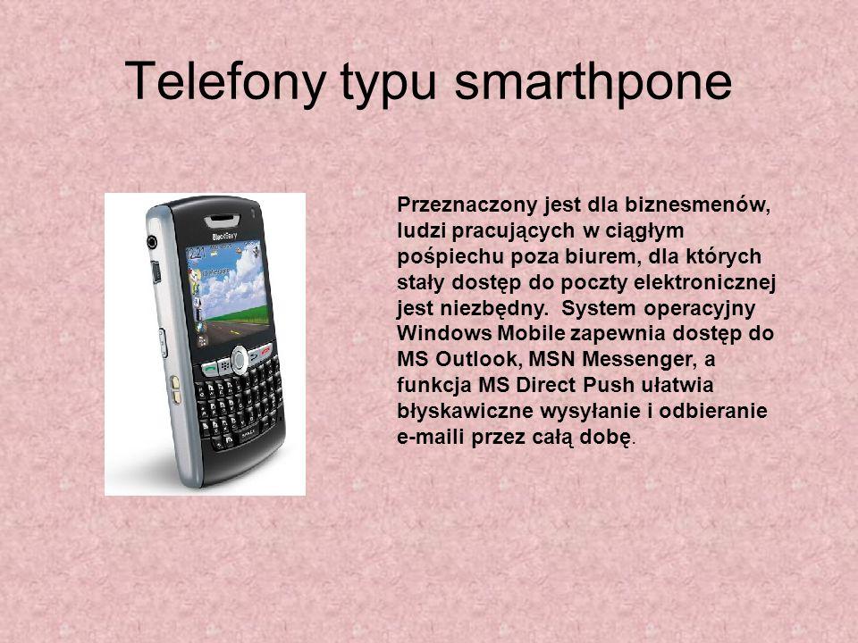 Telefony typu smarthpone Przeznaczony jest dla biznesmenów, ludzi pracujących w ciągłym pośpiechu poza biurem, dla których stały dostęp do poczty elek
