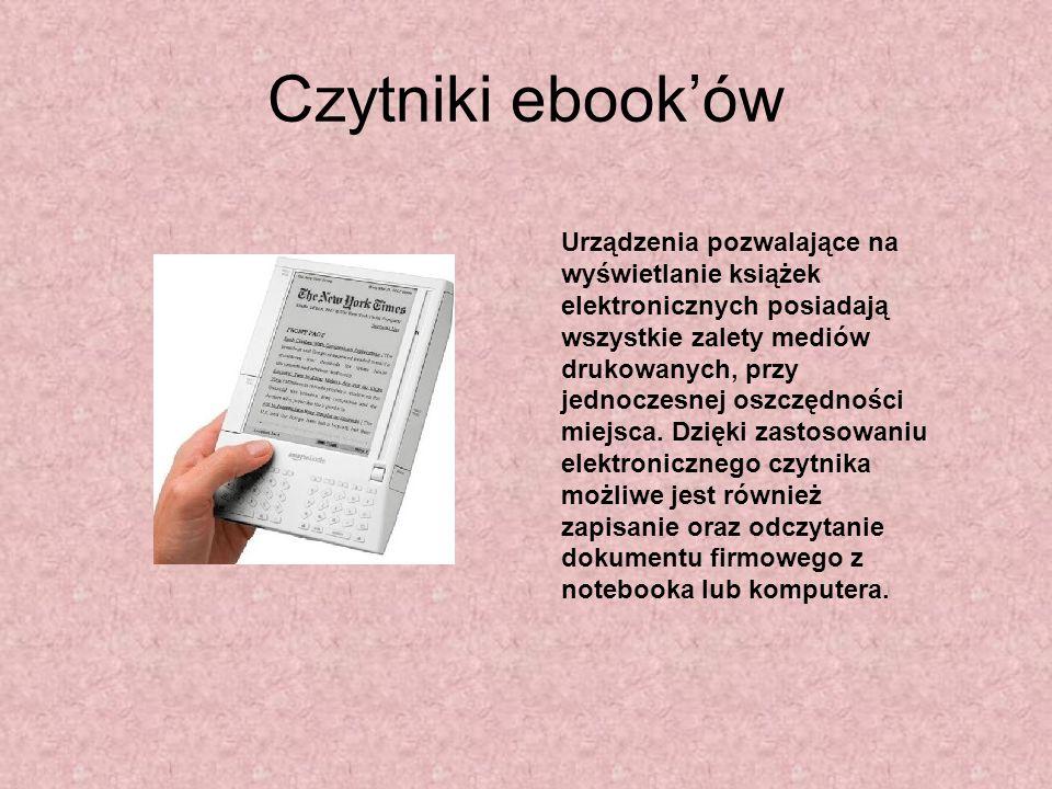 Czytniki ebooków Urządzenia pozwalające na wyświetlanie książek elektronicznych posiadają wszystkie zalety mediów drukowanych, przy jednoczesnej oszcz