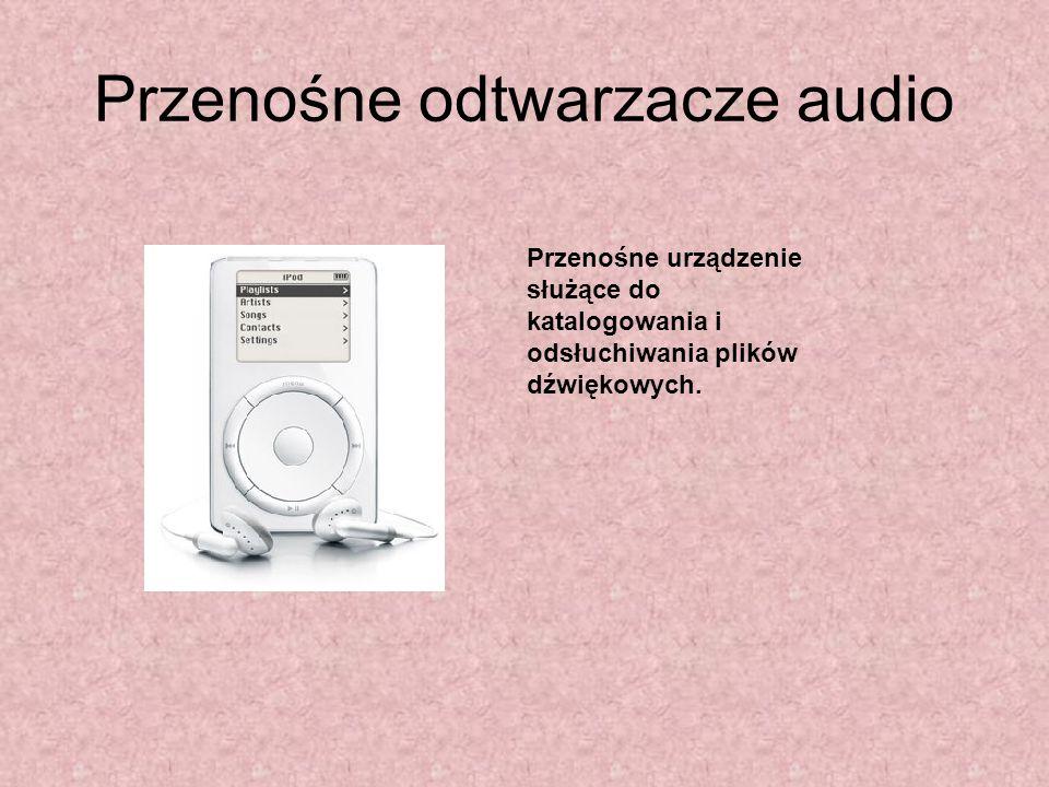 Przenośne odtwarzacze audio Przenośne urządzenie służące do katalogowania i odsłuchiwania plików dźwiękowych.
