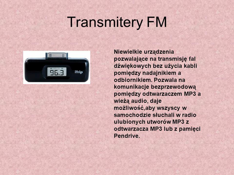 Transmitery FM Niewielkie urządzenia pozwalające na transmisję fal dźwiękowych bez użycia kabli pomiędzy nadajnikiem a odbiornikiem. Pozwala na komuni