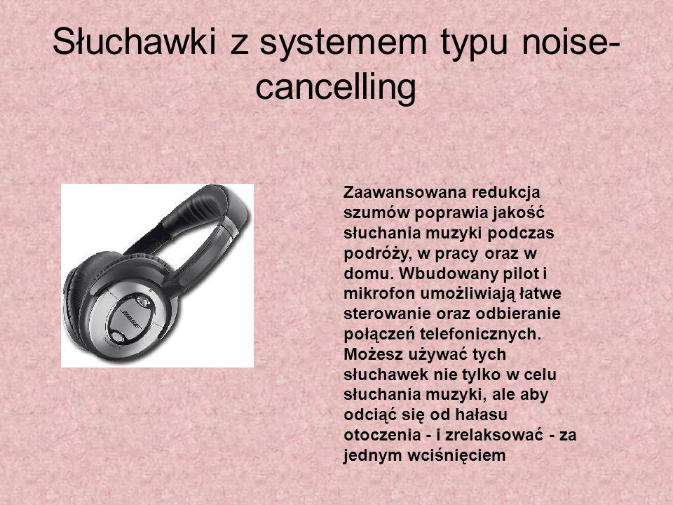 Słuchawki z systemem typu noise- cancelling Zaawansowana redukcja szumów poprawia jakość słuchania muzyki podczas podróży, w pracy oraz w domu. Wbudow