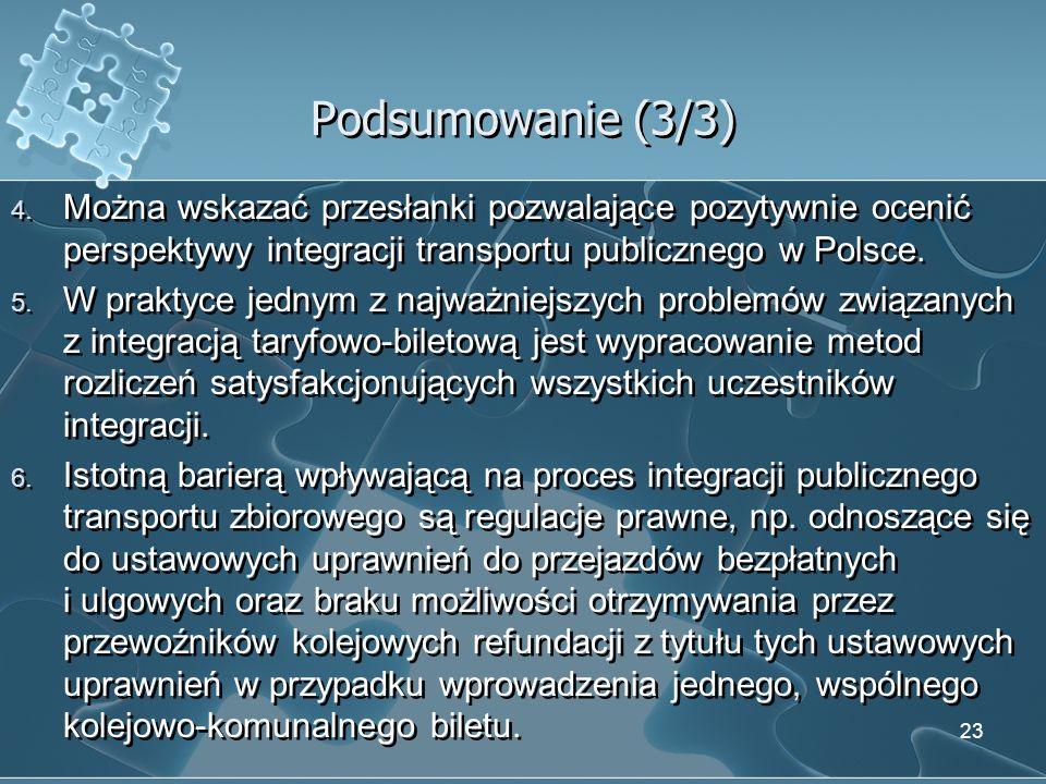 Podsumowanie (3/3) 4. Można wskazać przesłanki pozwalające pozytywnie ocenić perspektywy integracji transportu publicznego w Polsce. 5. W praktyce jed