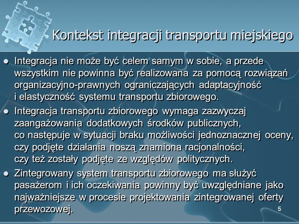 Poziomy integracji transportu pasażerskiego w miastach Integracja usług organizatorów/przewoźników transportu zbiorowego na obszarze miasta (aglomeracji) Integracja usług przewoźników transportu zbiorowego o różnym zasięgu (lokalnego z regionalnym, krajowym, międzynarodowym) Integracja transportu zbiorowego i transportu indywidualnego Integracja usług organizatorów/przewoźników transportu zbiorowego na obszarze miasta (aglomeracji) Integracja usług przewoźników transportu zbiorowego o różnym zasięgu (lokalnego z regionalnym, krajowym, międzynarodowym) Integracja transportu zbiorowego i transportu indywidualnego 6