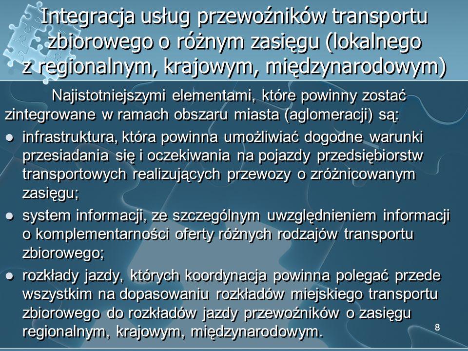 Integracja usług przewoźników transportu zbiorowego o różnym zasięgu (lokalnego z regionalnym, krajowym, międzynarodowym) Najistotniejszymi elementami