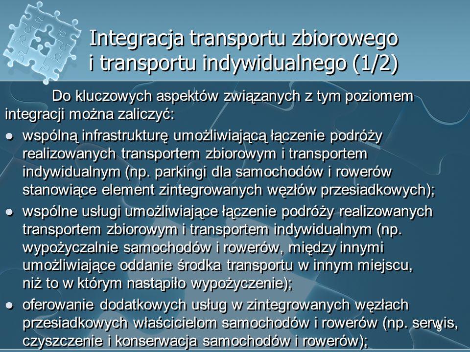 Integracja transportu zbiorowego i transportu indywidualnego (1/2) Do kluczowych aspektów związanych z tym poziomem integracji można zaliczyć: wspólną