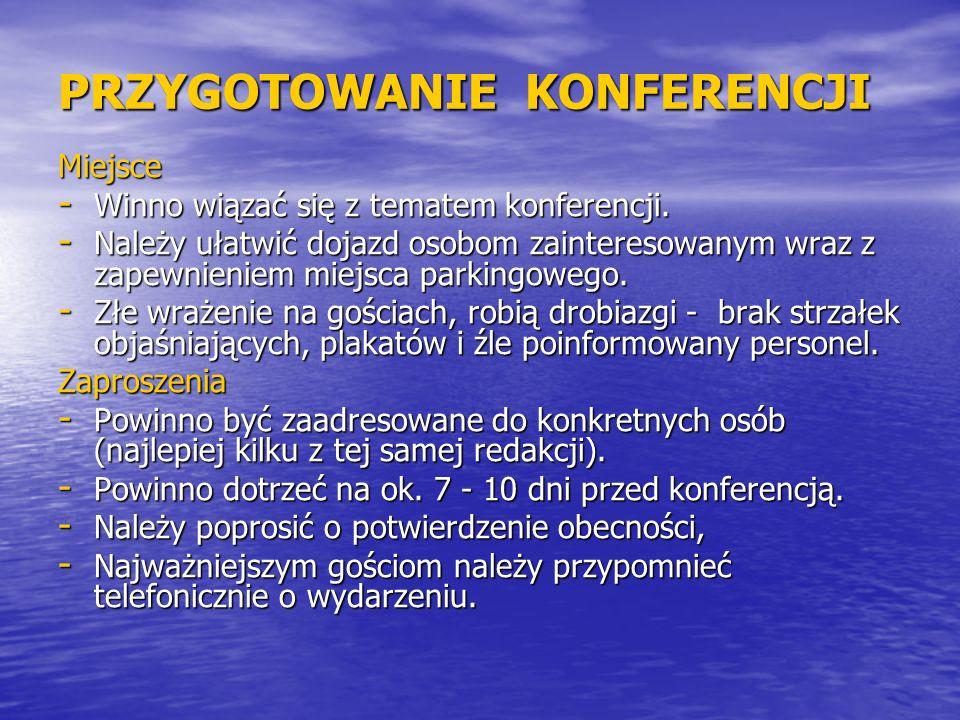 PRZYGOTOWANIE KONFERENCJI Miejsce - Winno wiązać się z tematem konferencji. - Należy ułatwić dojazd osobom zainteresowanym wraz z zapewnieniem miejsca