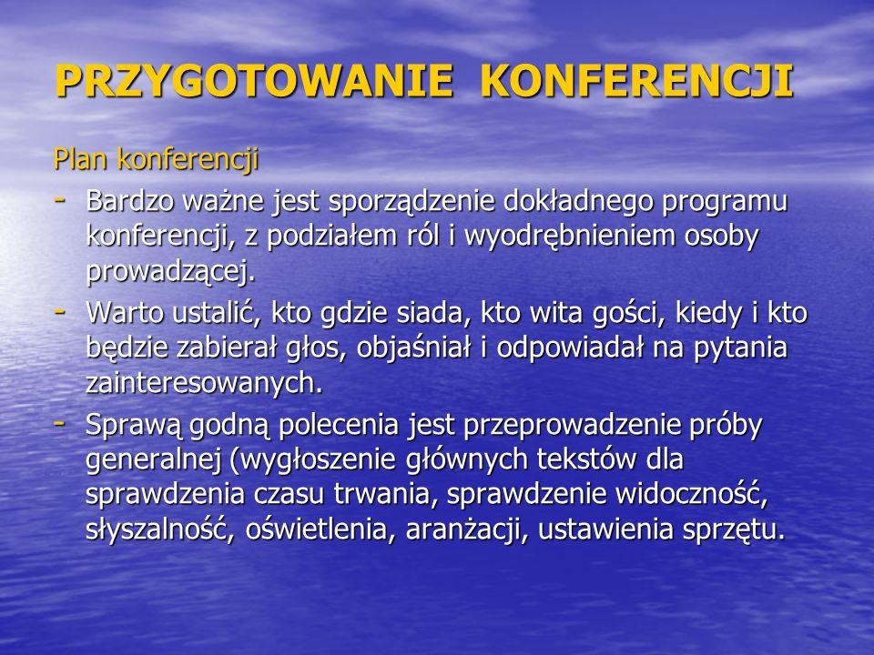 PRZYGOTOWANIE KONFERENCJI Plan konferencji - Bardzo ważne jest sporządzenie dokładnego programu konferencji, z podziałem ról i wyodrębnieniem osoby pr