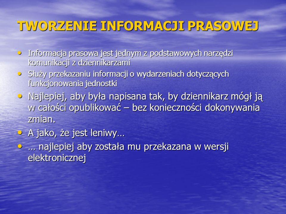 TWORZENIE INFORMACJI PRASOWEJ Informacja prasowa jest jednym z podstawowych narzędzi komunikacji z dziennikarzami Informacja prasowa jest jednym z pod