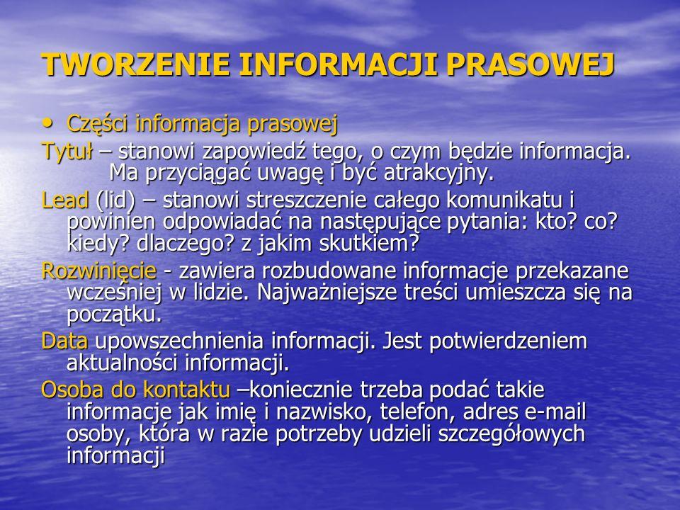 TWORZENIE INFORMACJI PRASOWEJ Części informacja prasowej Części informacja prasowej Tytuł – stanowi zapowiedź tego, o czym będzie informacja. Ma przyc