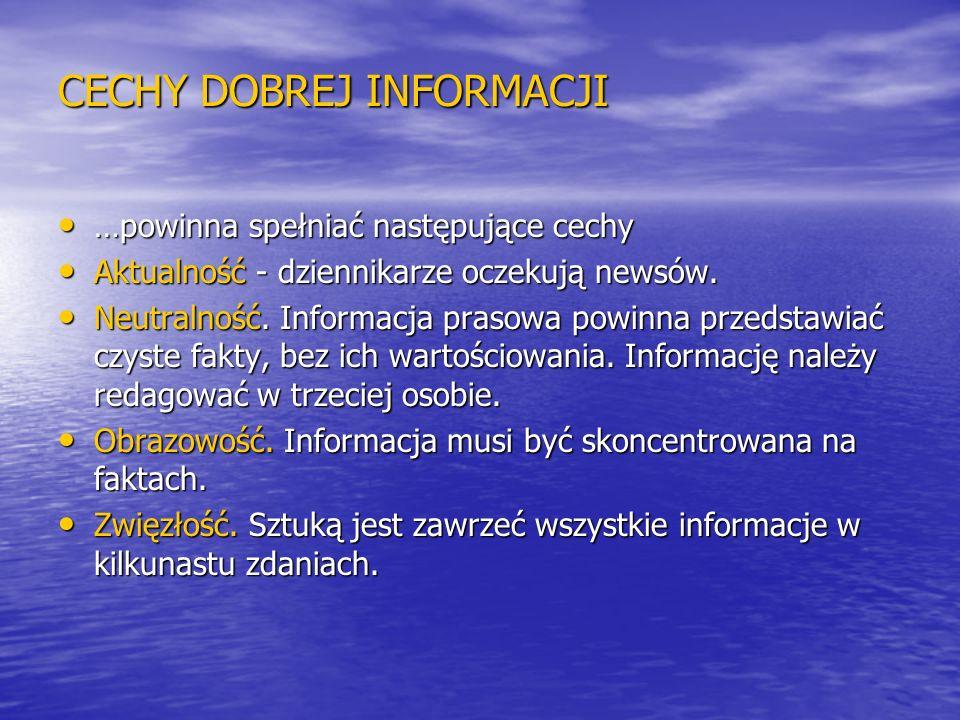 CECHY DOBREJ INFORMACJI …powinna spełniać następujące cechy …powinna spełniać następujące cechy Aktualność - dziennikarze oczekują newsów. Aktualność