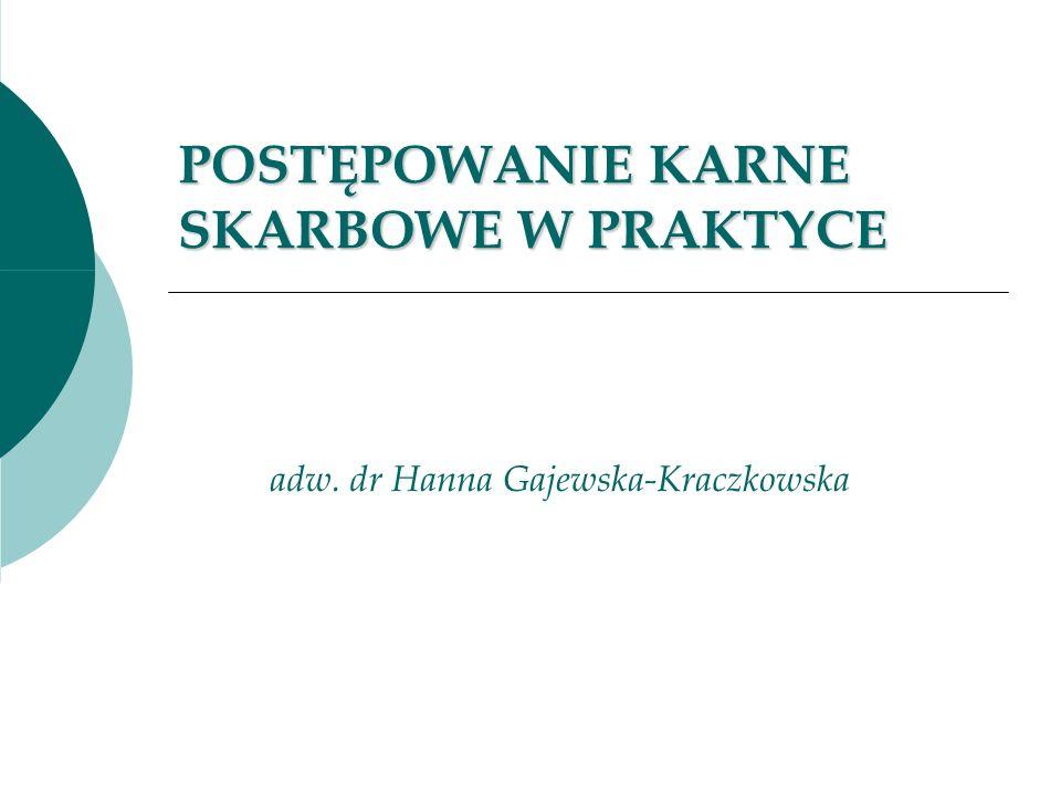POSTĘPOWANIE KARNE SKARBOWE W PRAKTYCE adw. dr Hanna Gajewska-Kraczkowska