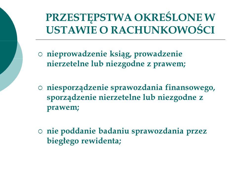PRZESTĘPSTWA OKREŚLONE W USTAWIE O RACHUNKOWOŚCI nie złożenie sprawozdania finansowego do ogłoszenia lub w rejestrze sądowym; nie udostępnienie sprawozdania finansowego i innych dokumentów.