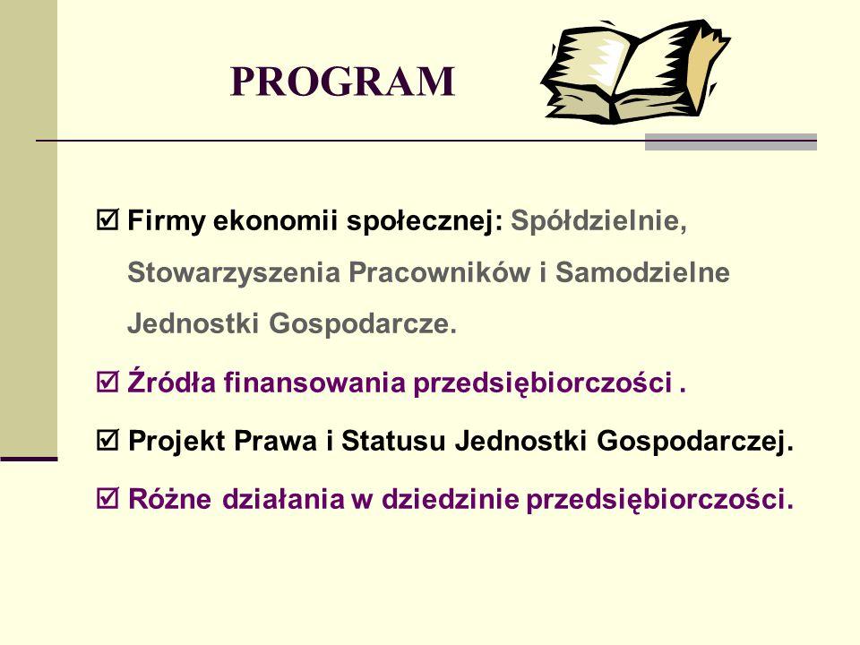 PROGRAM Firmy ekonomii społecznej: Spółdzielnie, Stowarzyszenia Pracowników i Samodzielne Jednostki Gospodarcze.