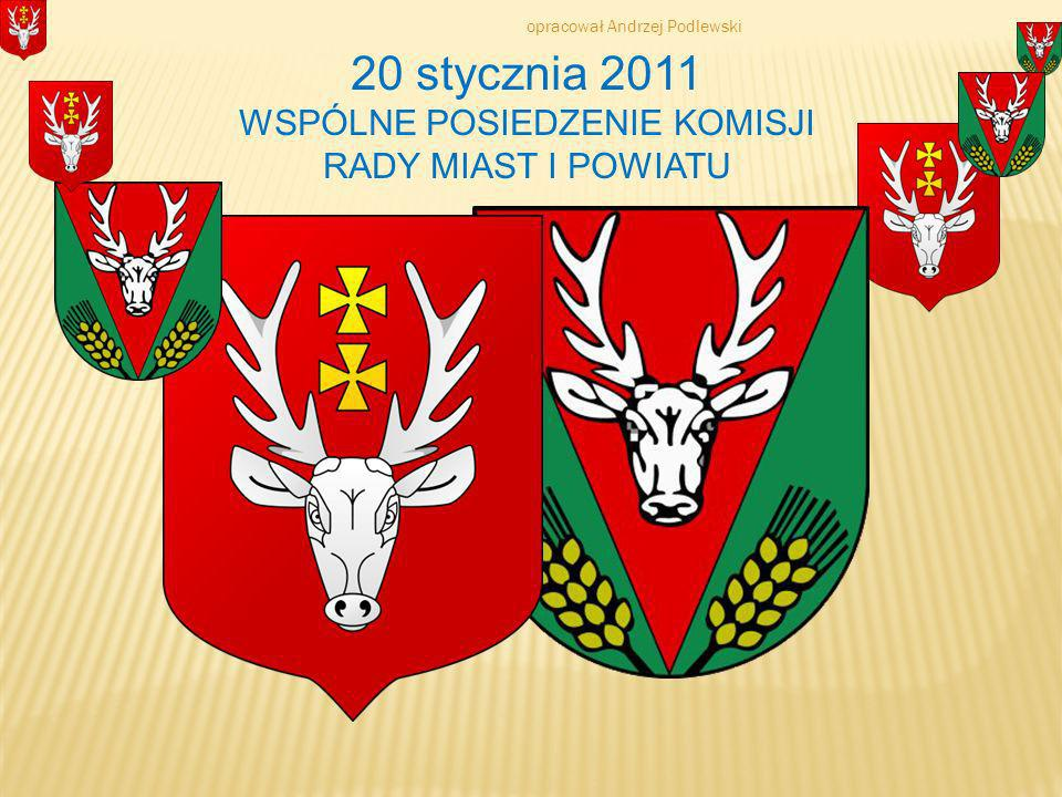 20 stycznia 2011 WSPÓLNE POSIEDZENIE KOMISJI RADY MIAST I POWIATU opracował Andrzej Podlewski