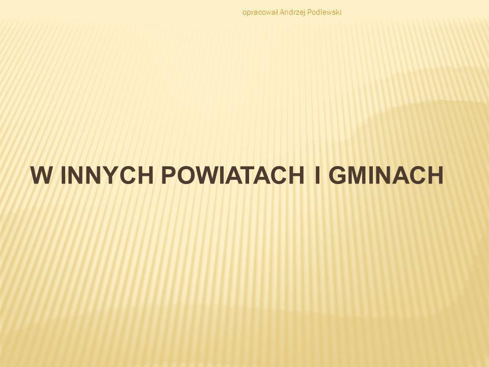 W INNYCH POWIATACH I GMINACH opracował Andrzej Podlewski