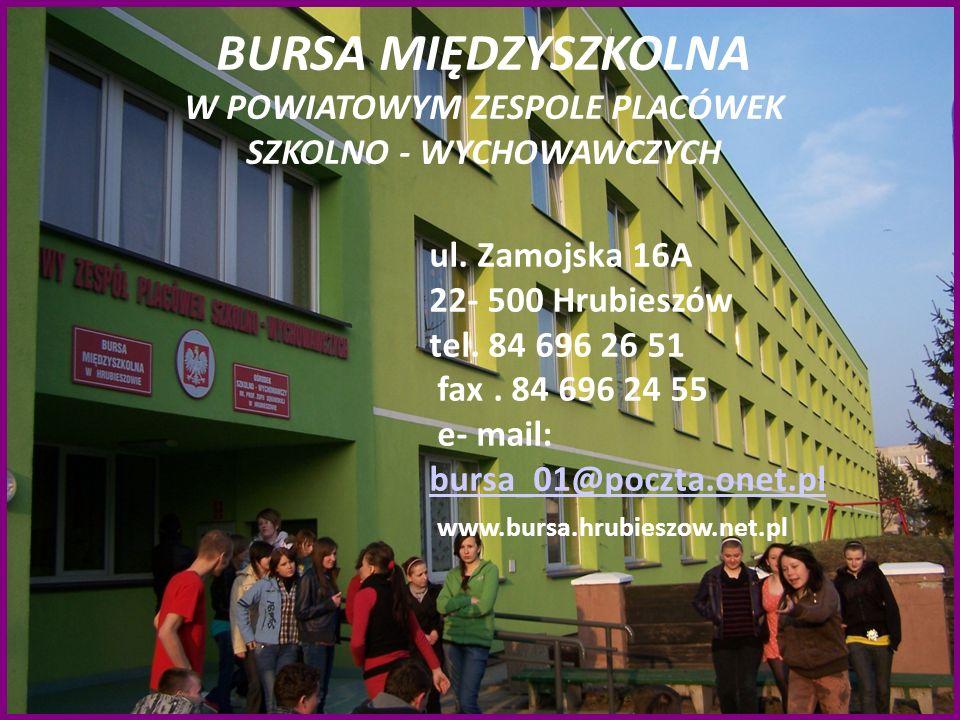 BURSA MIĘDZYSZKOLNA W POWIATOWYM ZESPOLE PLACÓWEK SZKOLNO - WYCHOWAWCZYCH ul. Zamojska 16A 22- 500 Hrubieszów tel. 84 696 26 51 fax. 84 696 24 55 e- m