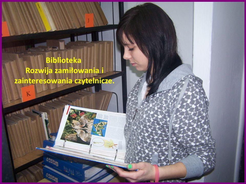 Biblioteka Rozwija zamiłowania i zainteresowania czytelnicze.