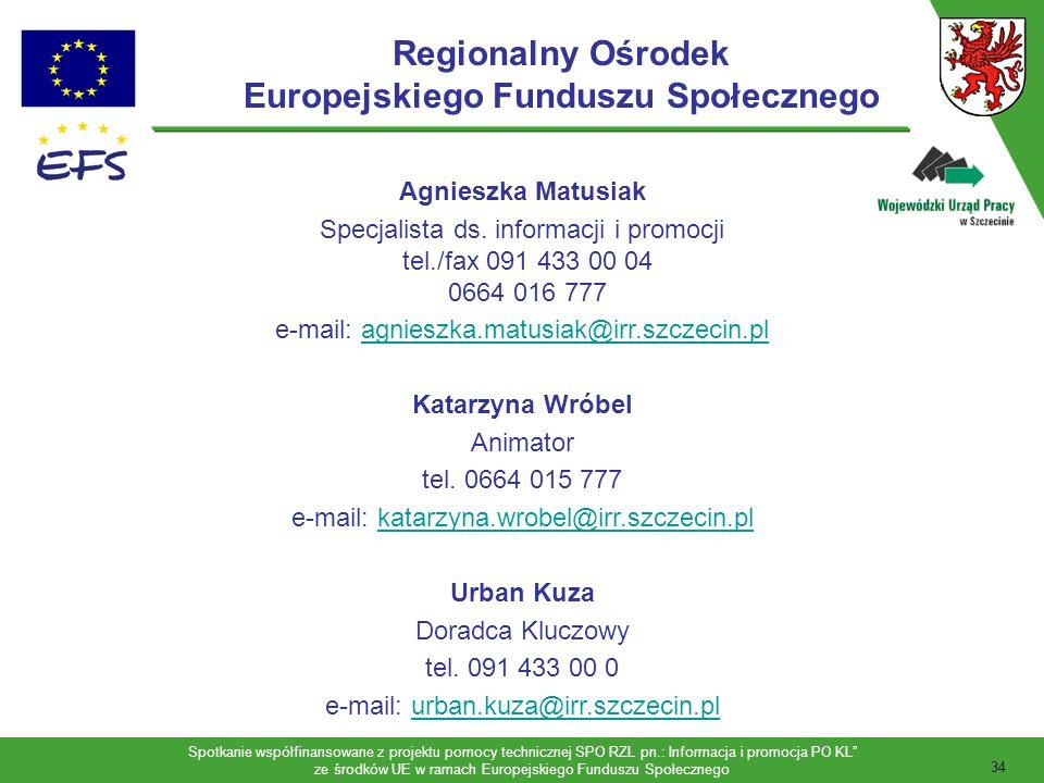 Spotkanie współfinansowane z projektu pomocy technicznej SPO RZL pn.: Informacja i promocja PO KL ze środków UE w ramach Europejskiego Funduszu Społecznego 35 Wojewódzki Urząd Pracy w Szczecinie – Dziękuję za uwagę – Koszalin, 25 kwietnia 2007 r.