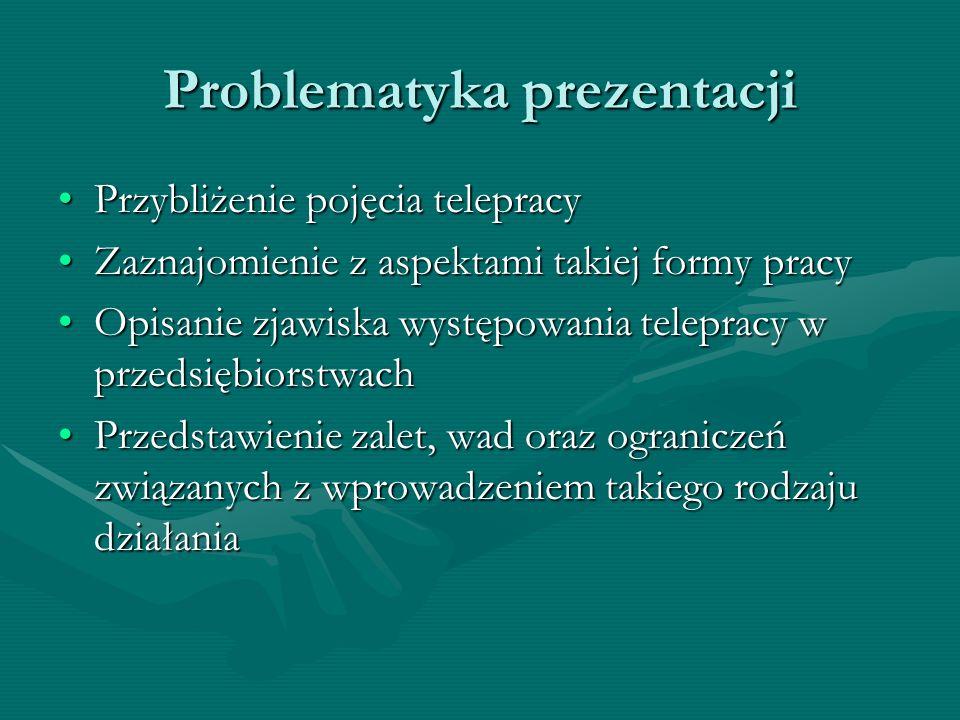 Problematyka prezentacji Przybliżenie pojęcia telepracyPrzybliżenie pojęcia telepracy Zaznajomienie z aspektami takiej formy pracyZaznajomienie z aspe