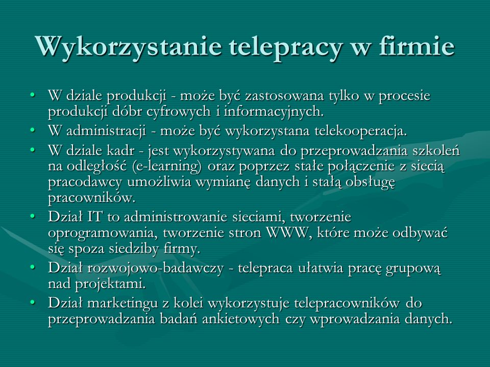 Wykorzystanie telepracy w firmie W dziale produkcji - może być zastosowana tylko w procesie produkcji dóbr cyfrowych i informacyjnych.W dziale produkc