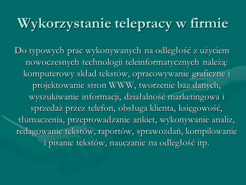 Wykorzystanie telepracy w firmie Do typowych prac wykonywanych na odległość z użyciem nowoczesnych technologii teleinformatycznych należą: komputerowy