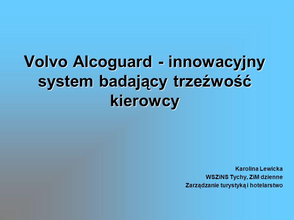Volvo Alcoguard - innowacyjny system badający trzeźwość kierowcy Karolina Lewicka WSZiNS Tychy, ZiM dzienne Zarządzanie turystyką i hotelarstwo