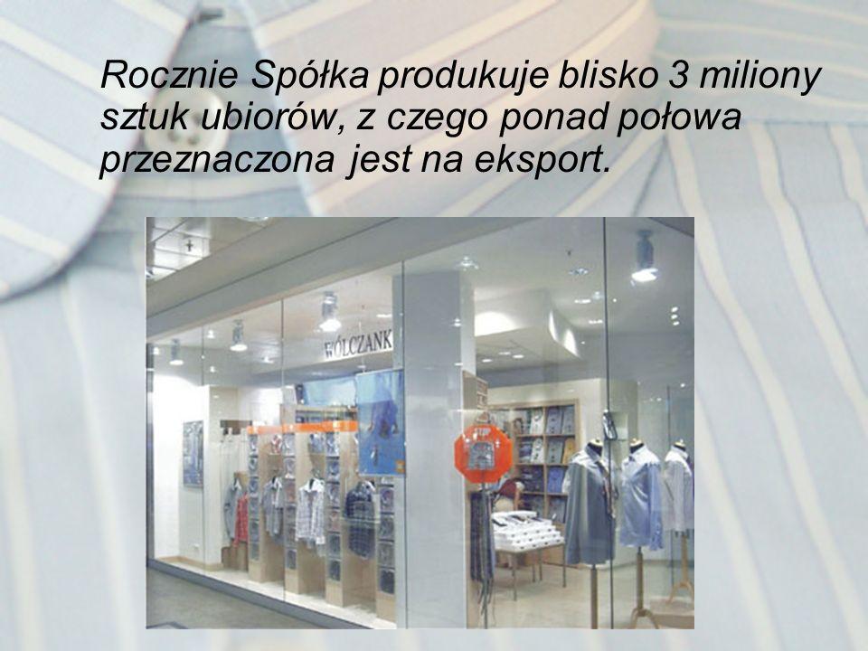 Rocznie Spółka produkuje blisko 3 miliony sztuk ubiorów, z czego ponad połowa przeznaczona jest na eksport.