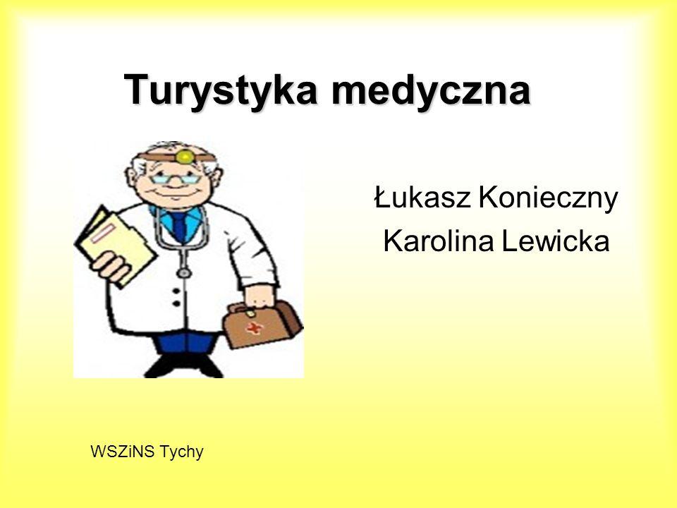 Turystykamedyczna Turystyka medyczna Łukasz Konieczny Karolina Lewicka WSZiNS Tychy