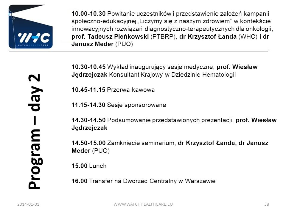 Program – day 2 2014-01-01WWW.WATCHHEALTHCARE.EU38 10.00-10.30 Powitanie uczestników i przedstawienie założeń kampanii społeczno-edukacyjnej Liczymy s