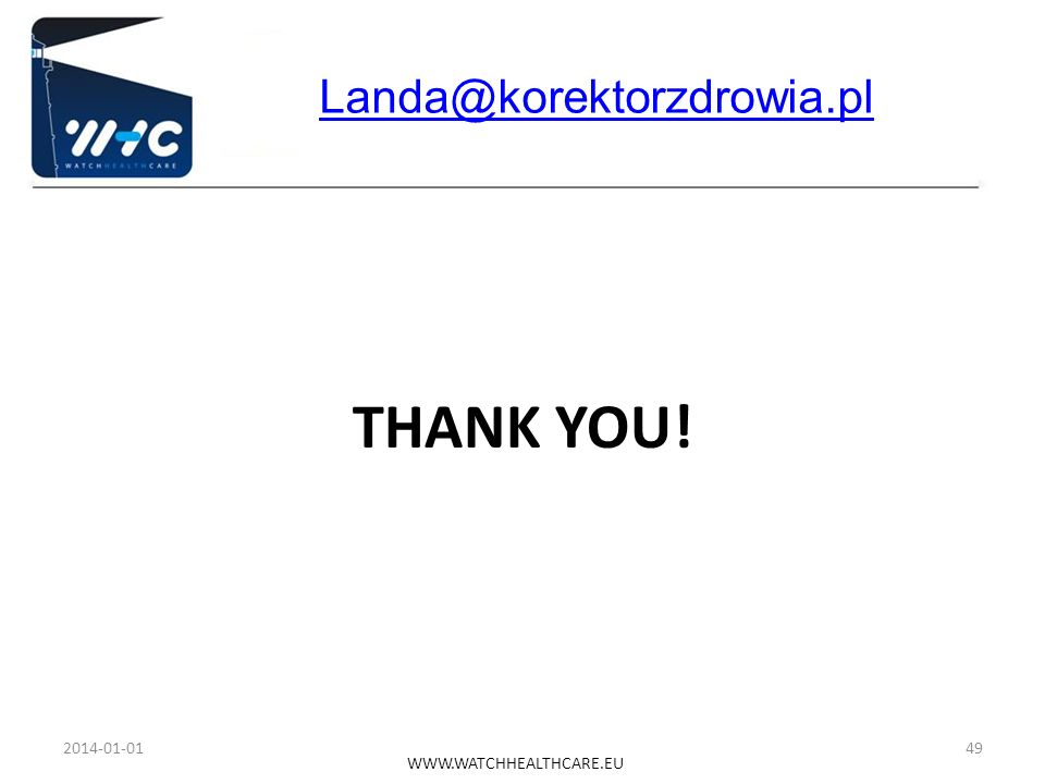 WWW.WATCHHEALTHCARE.EU 2014-01-01 THANK YOU! 49 Landa@korektorzdrowia.pl