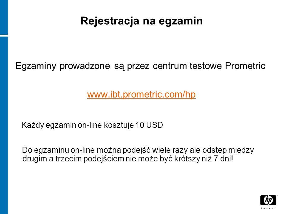 Rejestracja na egzamin Egzaminy prowadzone są przez centrum testowe Prometric www.ibt.prometric.com/hp Każdy egzamin on-line kosztuje 10 USD Do egzami