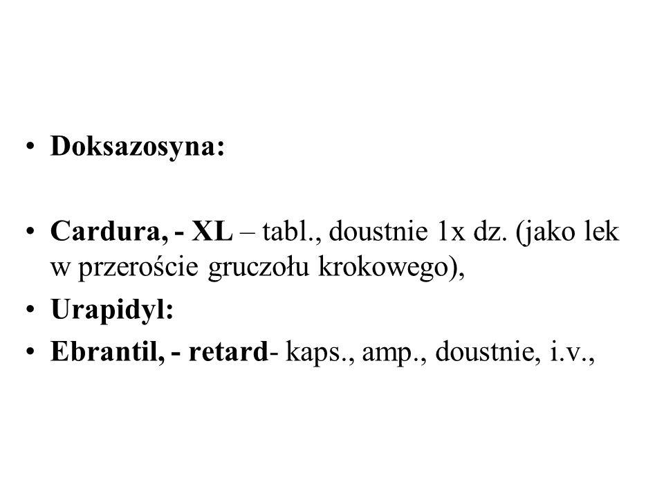 Doksazosyna: Cardura, - XL – tabl., doustnie 1x dz. (jako lek w przeroście gruczołu krokowego), Urapidyl: Ebrantil, - retard- kaps., amp., doustnie, i