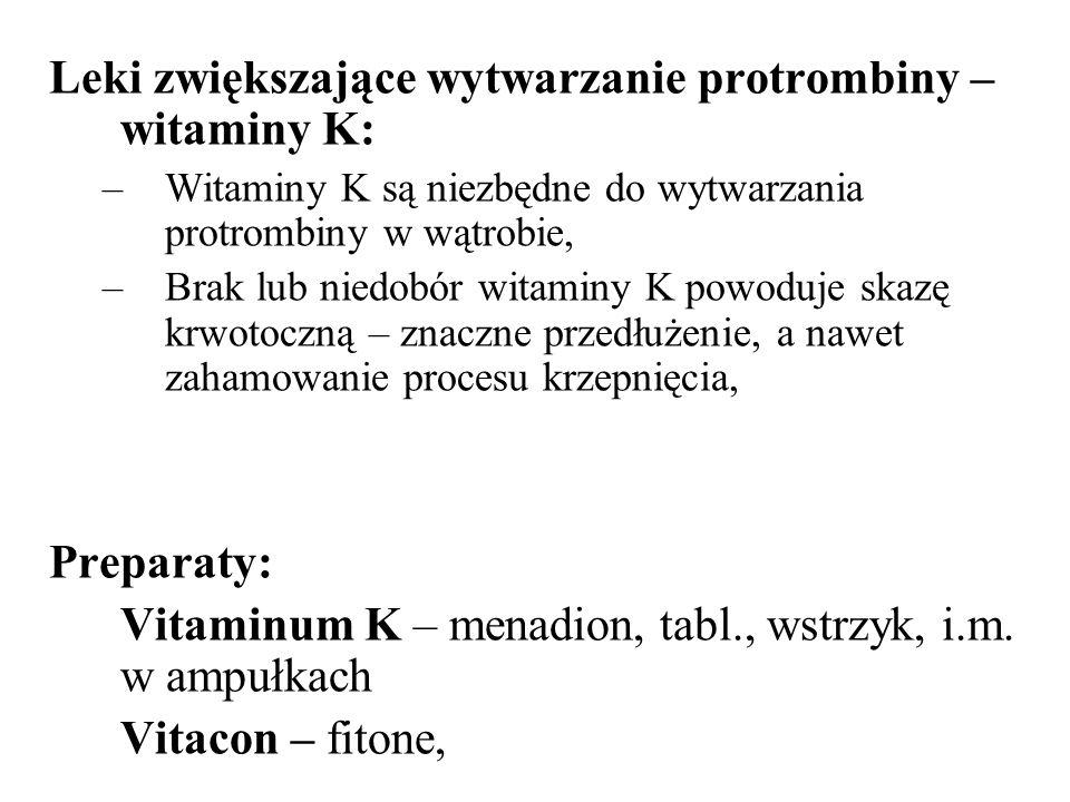 Leki zwiększające wytwarzanie protrombiny – witaminy K: –Witaminy K są niezbędne do wytwarzania protrombiny w wątrobie, –Brak lub niedobór witaminy K