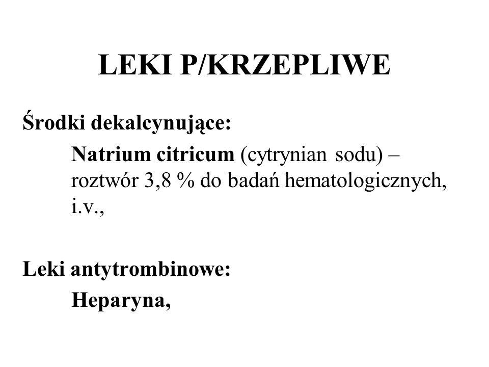 Środki dekalcynujące: Natrium citricum (cytrynian sodu) – roztwór 3,8 % do badań hematologicznych, i.v., Leki antytrombinowe: Heparyna,