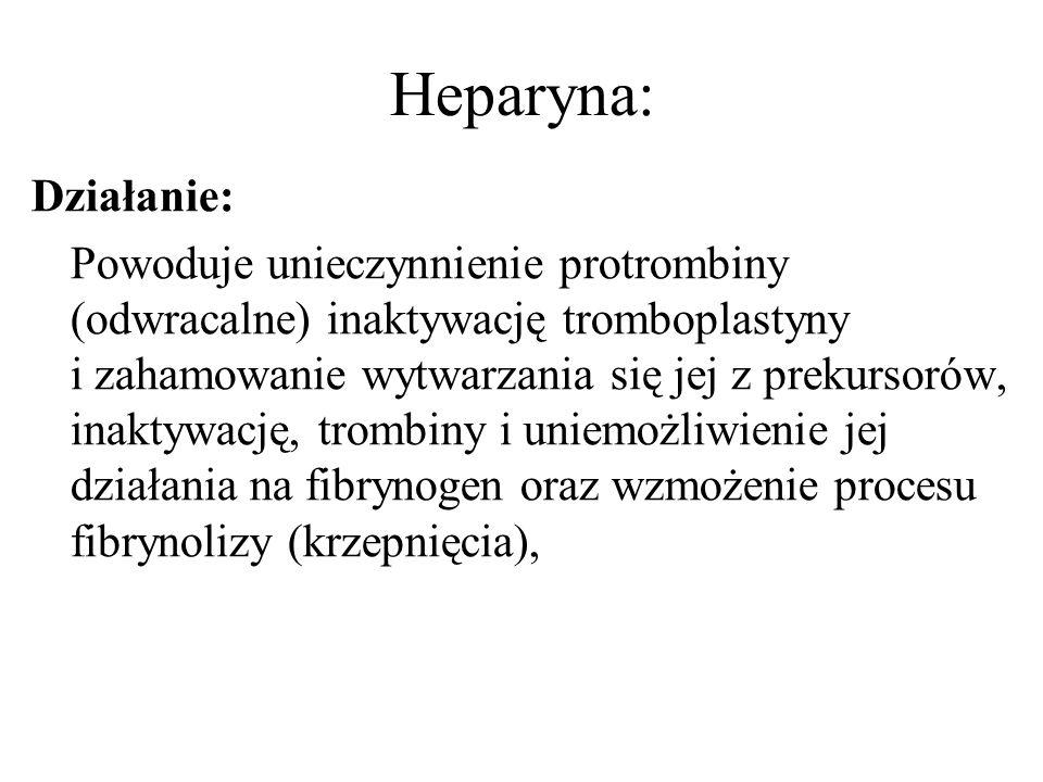 Heparyna: Działanie: Powoduje unieczynnienie protrombiny (odwracalne) inaktywację tromboplastyny i zahamowanie wytwarzania się jej z prekursorów, inak