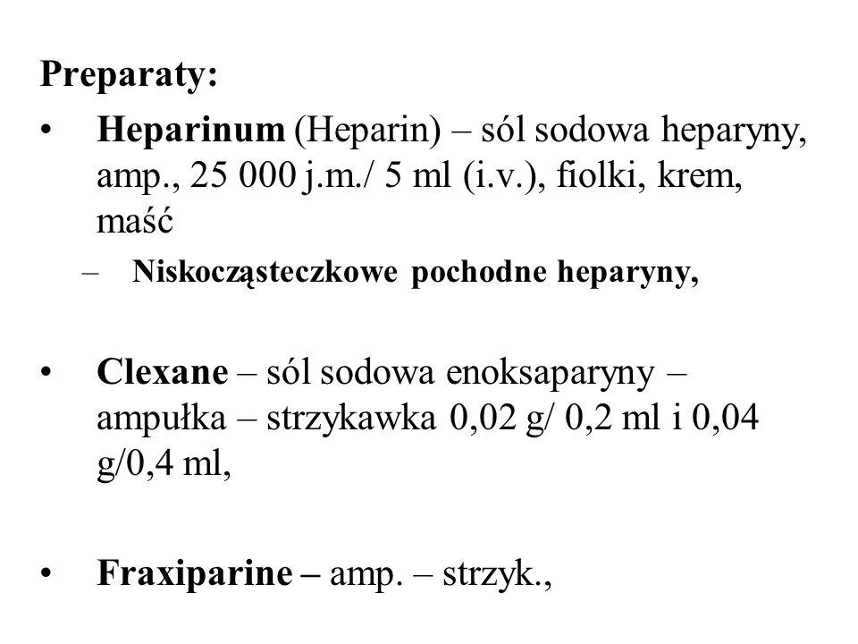 Preparaty: Heparinum (Heparin) – sól sodowa heparyny, amp., 25 000 j.m./ 5 ml (i.v.), fiolki, krem, maść –Niskocząsteczkowe pochodne heparyny, Clexane