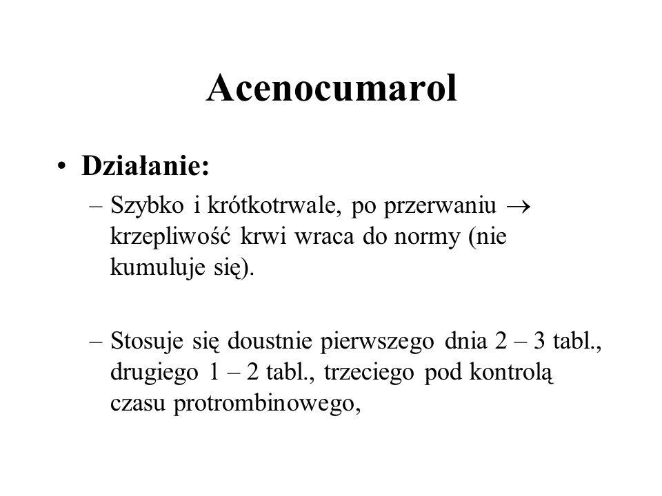 Acenocumarol Działanie: –Szybko i krótkotrwale, po przerwaniu krzepliwość krwi wraca do normy (nie kumuluje się). –Stosuje się doustnie pierwszego dni