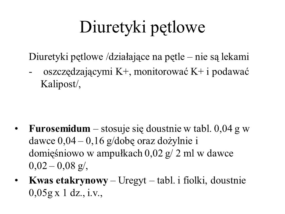 Diuretyki oszczędzające potas Spironaloktany, –Spironol, -100 (Polspiron, Spiranolacton, Verospiran), Amiloryd, –Tialorid (Moduretic) – amiloryd (0,005 g) + hydrochlorotiazyd (0,05 g), tabl., doustnie 1 – 2 tabl.