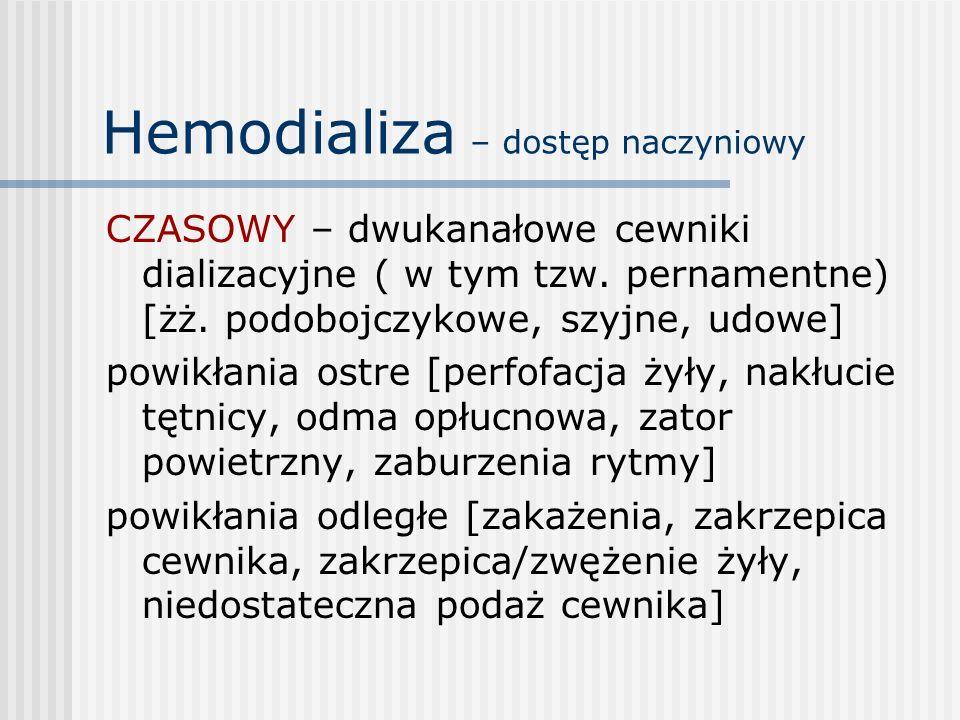 Hemodializa – dostęp naczyniowy CZASOWY – dwukanałowe cewniki dializacyjne ( w tym tzw. pernamentne) [żż. podobojczykowe, szyjne, udowe] powikłania os