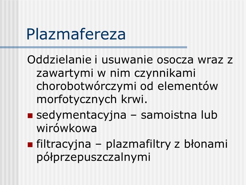 Plazmafereza Oddzielanie i usuwanie osocza wraz z zawartymi w nim czynnikami chorobotwórczymi od elementów morfotycznych krwi. sedymentacyjna – samois