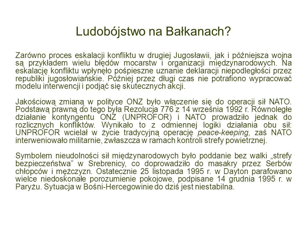 Ludobójstwo na Bałkanach? Zarówno proces eskalacji konfliktu w drugiej Jugosławii, jak i późniejsza wojna są przykładem wielu błędów mocarstw i organi